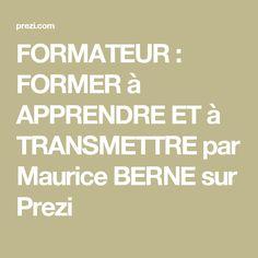 FORMATEUR : FORMER à APPRENDRE ET à TRANSMETTRE par Maurice BERNE sur Prezi