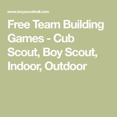 Free Team Building Games - Cub Scout, Boy Scout, Indoor, Outdoor