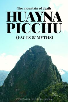 The Scariest hike in South America: Wayna Picchu  is often descriped as the climb of death. This is an analysis of the facts and myths surounding the mountain behind Machu Picchu in Peru