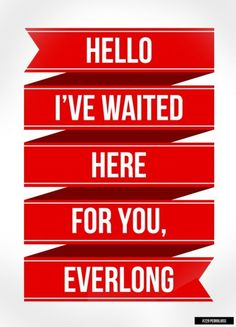 Everlong is still my favourite song of all time. Yep. Foo Fighters are still my favourite band of all time.