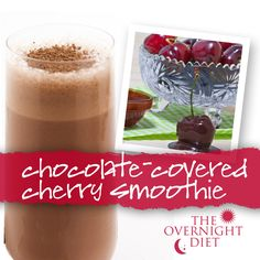 The Overnight Diet Chocolate Covered Cherry Smoothie: 1 bag of Physicians Protein Smoothie Base Mix or protein powder containing 25-30 mg of protein ½ cup fat-free milk ½ banana ½ cup pitted cherries 1 cup fresh spinach 1 teaspoon chocolate syrup, fat-free ½ teaspoon vanilla extract ice cubes Blend and enjoy! Lose weight fast on The Overnight Diet