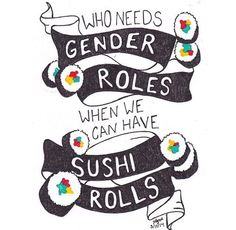 Who needs gender roles when we can have sushi rolls?