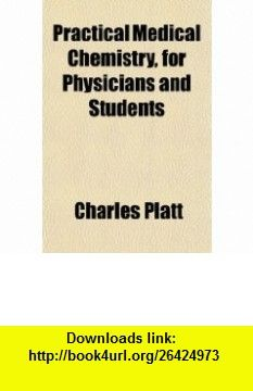 Practical Medical Chemistry, for Physicians and Students (9781150047336) Charles Platt , ISBN-10: 115004733X  , ISBN-13: 978-1150047336 ,  , tutorials , pdf , ebook , torrent , downloads , rapidshare , filesonic , hotfile , megaupload , fileserve