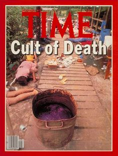 The Jonestown Kool-Aid (I read this without my parents' knowing, right before going to church camp. where we were served Kool Aid for lunch. Jonestown Massacre, Time News, Foto Real, Time Magazine, Magazine Covers, Thing 1, Kool Aid, Thats The Way, Criminal Minds