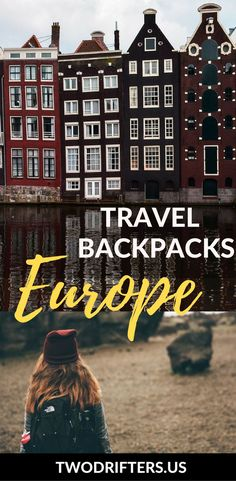 As you plan your European backpacking adventure, don't forget a durable, quality pack. Here are the best travel backpacks for Europe for both men & women.