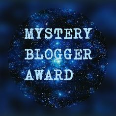 Mystery Blogger Award   Part I read it now! #blog #blogger