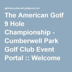 The American Golf 9 Hole Championship - Cumberwell Park Golf Club Event Portal :: Welcome Welcome, Golf Clubs, Portal, Park, American, Parks