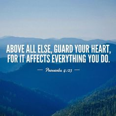 Above all else guard your heart for it affects everything you do. Proverbs NOT Bible Verse For Today, Bible Verses Kjv, Bible Verse Signs, Bible Quotes, Scriptures, Book Of Proverbs, Proverbs 4, Quick View Bible, Guard Your Heart