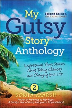 """Amazon.com: My Gutsy Story Anthology-2nd Edition with 9 New Stories: Inspirational Short Stories About Taking Chances and Changing Your Life eBook: Edited by Sonia Marsh: Books (including an essay by Rita M. Gardner, author of """"The Coconut Latitudes"""")"""