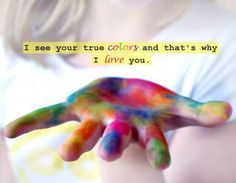 I see your true colors and that's why I love you- This was always my song for my Anam Cara