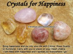 Crystals for Happiness and Joy ? Bring happiness and joy into your life with Citrine, Rose Quartz, or Sunstone. Carry with you or place on your Heart chakra. Affirmation: & am filled with happiness and I spread joy everywhere I go. Crystal Healing Stones, Crystal Magic, Healing Rocks, Crystals And Gemstones, Stones And Crystals, Gem Stones, Crystals For Kids, Crystal Meanings, Gemstones Meanings