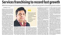 Services franchising to record fast growth  With the emergence of entrepreneurial ecosystem, India will see growth in franchising across sectors.  Website : www.franchiseindia.in