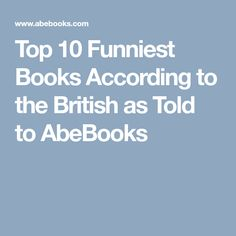 Top 10 Funniest Books According to the British as Told to AbeBooks