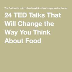 24 TED Talks That Will Change the Way You Think About Food