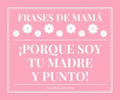 20150510 Frases de Mamá - ¡Porque soy tu madre y punto! @Candidman