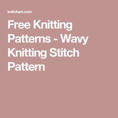 Free Knitting Patterns - Wavy Knitting Stitch Pattern