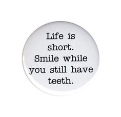 Life Is Short Smile While You Still Have Teeth Pinback Button Badge Inspiration