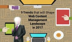 5 Trends that will Shape Web Content Management Landscape in 2017