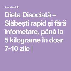 Dieta Disociată – Slăbești rapid și fără înfometare, până la 5 kilograme în doar 7-10 zile |