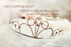 """ESTE ES MI TEXTO FAVORITO! Siempre lo tengo en mi mente. REVELACIÓN 3:11 """"Look, I am coming quickly. Hold on to what you have, so that no one will take away your crown."""" Revelation 3:11"""