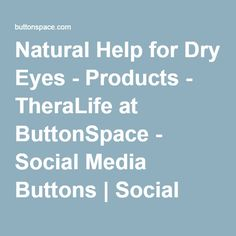 Natural Help for Dry Eyes - Products - TheraLife at ButtonSpace - Social Media Buttons | Social Network Buttons | Share Buttons