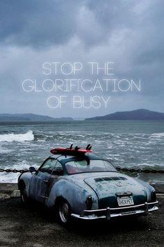 """Stop the glorification of busy."" - Zen thoughts"