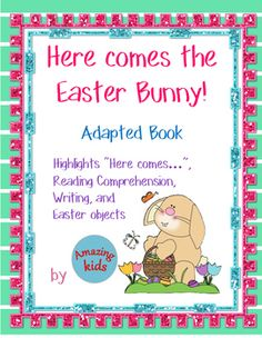Here comes the Easter Bunny  Adapted Book is designed to help students learn to read commonly used words especially Here comes, reading comprehension, writing skills, and Easter objects.This adapted book requires some prep work, but then the materials can be used for multiple lessons.
