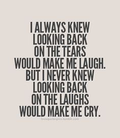 I always knew looking back on the tears would make me laugh.