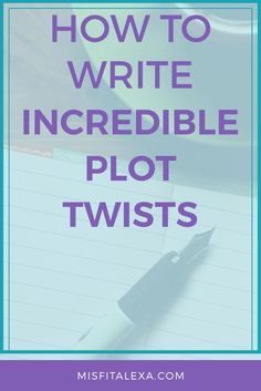 How to Write Incredible Plot Twists - Misfit Alexa   Have you been struggling to write perfect plot twists for your latest bestseller? I've put together a guide for you guys on how to nail it every time! Click through and check it out!