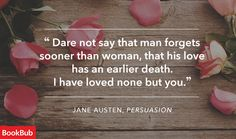 Jane Austen~ Persuasion The Most Beautiful Quotes About Love From Classic Literature - BookBub Blog