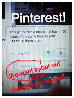 Dear Pinterest, we hate the related pin feature. If we wanted to see whomever's board we would follow them. We want an opt out option.