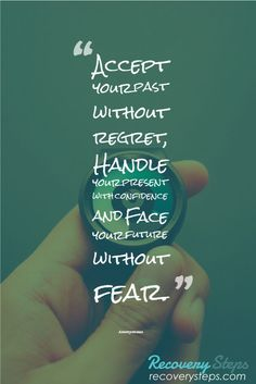 Inspirational Quotes:Accept your past without regret, Handle your present with confidence and Face your future without fear. Follow: https://www.pinterest.com/RecoverySteps/
