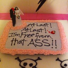 Divorce Cakes Are a Thing, And They Are Hilarious! - At last! At last! I'm free from that Ass!!!