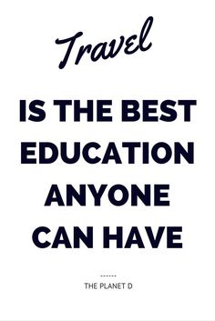 TRAVEL is the best education anyone can have | Inspirational Travel Quote | The Planet D:  Know some one looking for a recruiter we can help and we'll reward you travel to anywhere in the world. Email me, carlos@recruitingforgood.com