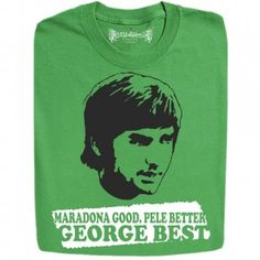 Maradona Good, Pele Better, George Best T-Shirts and Hoodies