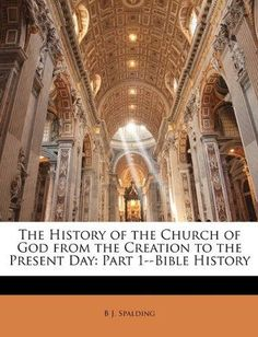 The History of the Church of God from the Creation to the Present Day: Part 1--Bible History
