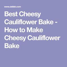 Best Cheesy Cauliflower Bake - How to Make Cheesy Cauliflower Bake