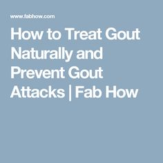 How to Treat Gout Naturally and Prevent Gout Attacks | Fab How