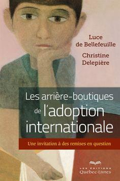 Les arrière-boutiques de l'adoption internationale : une invitation à des remises en question / Luce de Bellefeuille, Christine Delepière.  Éditions Québec-Livres (4).