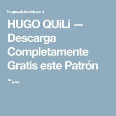 HUGO QUiLi — Descarga Completamente Gratis este Patrón -...