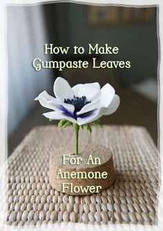 How to Make Leaves for a Gumpaste Anemone Flower