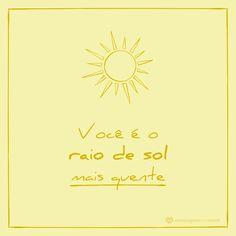 Você é o raio de sol mais quente. #mensagenscomamor #frases #sol #raiodesol #amor