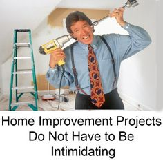 Home Improvement Projects Do Not Have to Be Intimidating