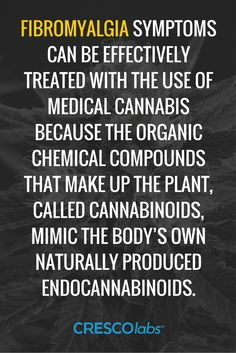 Fibromyalgia symptoms, can be effectively treated with the use of medical cannabis because the organic chemical compounds that make up the plant, called cannabinoids, mimic the body's own naturally produced endocannabinoids. (medical cannabis, marijuana) http://www.crescolabs.com/conditions/neuropathy/?utm_content=buffer6701a&utm_medium=social&utm_source=pinterest.com&utm_campaign=buffer
