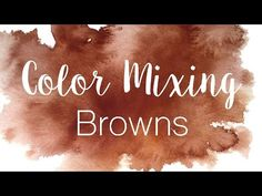 Color Mixing Series: Browns | How to Mix Browns in Watercolor - YouTube