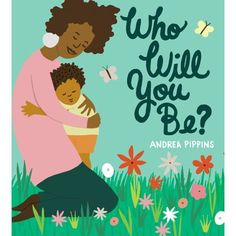 Who Will You Be? By Andrea Pippins Thé Illustration, Illustrations, New York Times, Samba Music, Books By Black Authors, Literature Circles, Gifts For New Parents, Love Pictures, Reading Comprehension