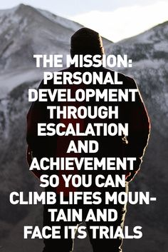 Life is a mountain. Climb it and don't give up!