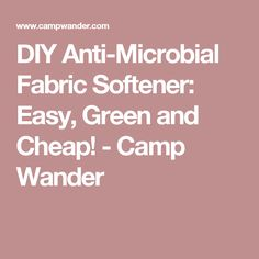 DIY Anti-Microbial Fabric Softener: Easy, Green and Cheap! - Camp Wander