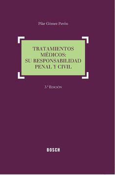 Tratamientos médicos : su responsabilidad penal y civil / Pilar Gómez Pavón