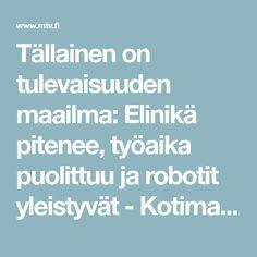 Tällainen on tulevaisuuden maailma: Elinikä pitenee, työaika puolittuu ja robotit yleistyvät - Kotimaa - Uutiset - MTV.fi
